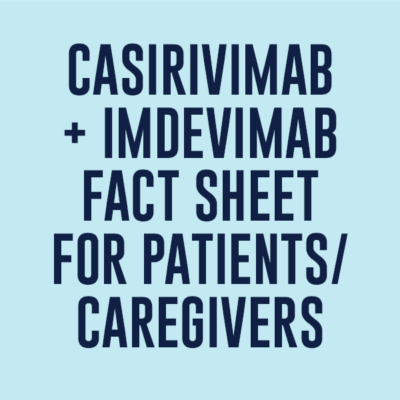 Casirivimab + Imdevimab Fact Sheet for Patients and Caregivers