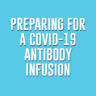 Preparing for a COVID-19 Antibody Infusion