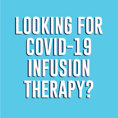 Looking for COVID Infusion Therapy